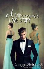 A Billionaire's Love Story by SnuggleShades88