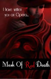 Mask of Red Death (A Phantom of the Opera Phan Fic) by Red_Death96