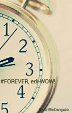 #FOREVER, Edi WOW! by GriffinDangazo