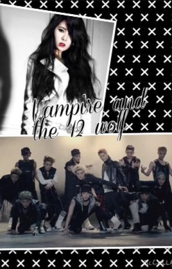 Vampire and the 12 wolf (EXO Hyuna fanfic)