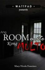 Ang RoomMate kong MULTO (Completed) by NikkiNics88