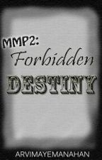 MMP 2: Forbidden Destiny by ArviMayeManahan