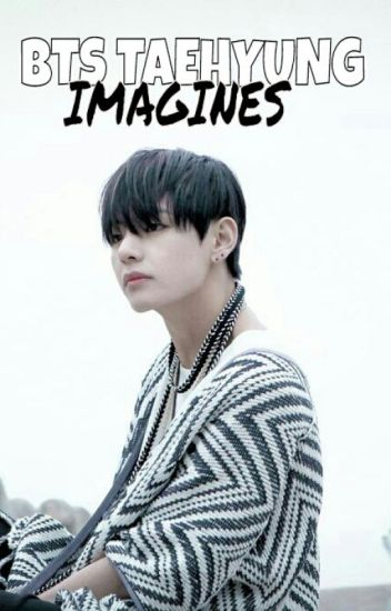 BTS TAEHYUNG IMAGINES