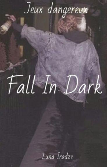 jeux dangereux : Fall in Dark