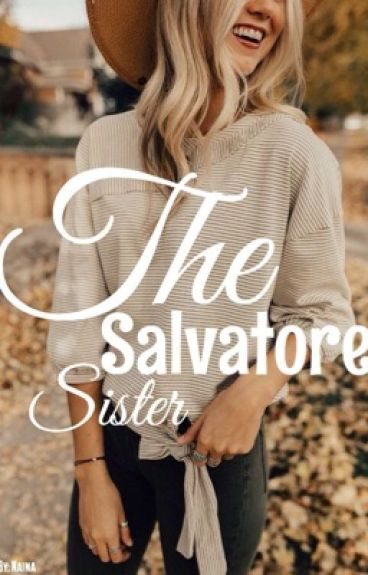 The Salvatore Sister...