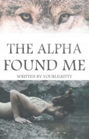The Alpha Found Me by yourlilkitty