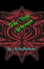 The Ninja Alchemist (FMA Fanfic Edward Elric love story) by RainaMandrake