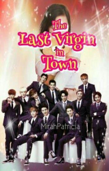 The Last Virgin in Town [An EXO Fanfic]