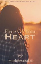 Piece of Your Heart by musicftmendes