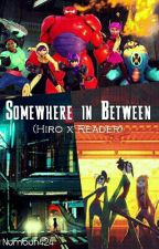 Somewhere in Between (Hiro x Reader) by bh6-424