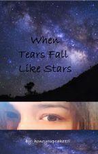 When Tears Fall Like Stars by honeycupcake15