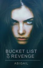 The Bucket List of Revenge  by JustAbi15