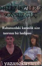 MELEZ İKİZLER 2 ' Sonsuz Güç '  by yazanokuyann