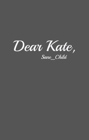 Dear Kate by Sane_Child