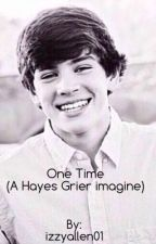 One time (Hayes Grier imagine) by izzyallen01