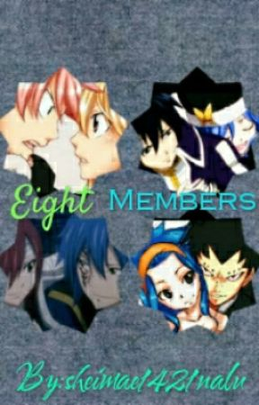 Eight Members (A NaLu, GrUvia, JeRza, GaLe Fanfic) [COMPLETED] by sheimae1421nalu