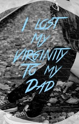 Lost my virginity to my dad