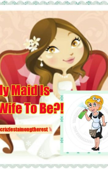 My Maid Is My Wife To Be?!