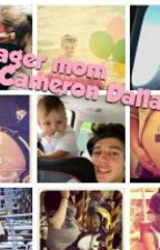 Teenager mom(Cameron Dallas y tu)#Wattys2015 by javiisidora
