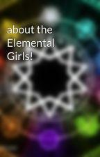 about the Elemental Girls! by ElementalGirls