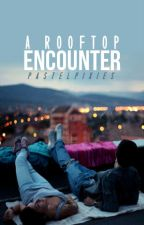 A Rooftop Encounter (Short Story) by pastelpixies