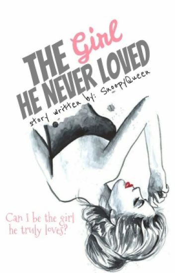 The Girl He Never Loved (TG#1) COMPLETE