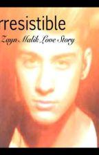 Irresistible (A Zayn Malik Love Story) by JasminePrice9