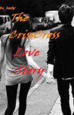 The Criss Cross Love Story     * [ FINISHED ] * by Tofu_lady