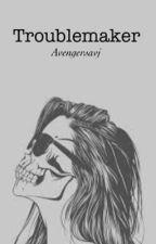 Troublemaker || Avengers FanFiction by avengersavj