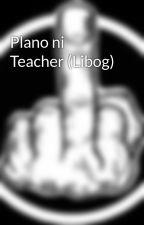 Plano ni Teacher (Libog) by kekais