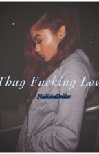 Thug Fucking Love by NadishaDollies