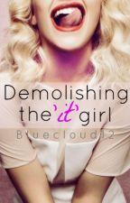 Demolishing the 'It' Girl (Kinda On Hold - Editing) by Bluecloud12