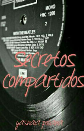 Secretos Compartidos (beatle fanfic) FINALIZADO  by YasnaiaPoliana