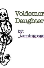 Voldemort's Daughter   {Harry Potter Fanfic} by _turningpages