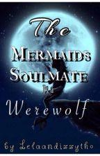 The Mermaid's Soulmate is a Werewolf. by lelaandizzytho