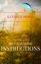 On Following Instructions by kathrynmorin