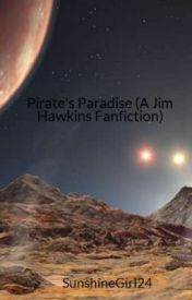 Pirate's Paradise (A Jim Hawkins Fanfiction) by SunshineGirl24