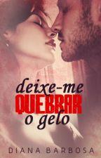DEIXE-ME QUEBRAR O GELO by MissyAnne_