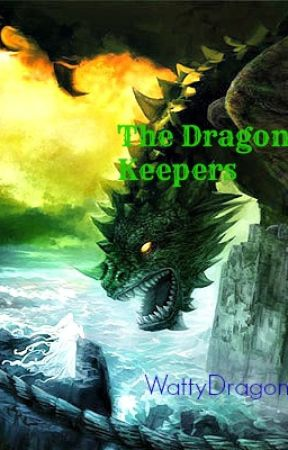 The Dragon Keepers (Loonnngg Hiatus)  by WattyDragons