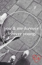 You & Me Forever (Forever Young) // Petekey by partypoiscn