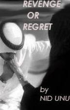 Revenge or Regret?#Watty's2015 by nid_unus