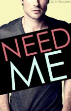 Need Me (#CM2) by GirlInTroubles
