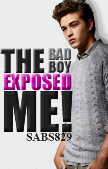 The Bad Boy Exposed Me