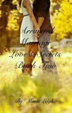Arranged Marriage : Love & Secrets ( Book two)*** ON HOLD*** by emt4life427
