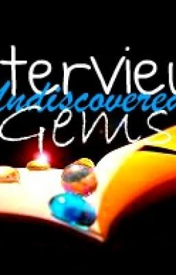 Interviews: Undiscovered Gems (ON HOLD)