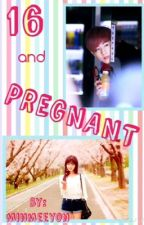 16 and Pregnant (Got7 fanfic) by minmeeyon