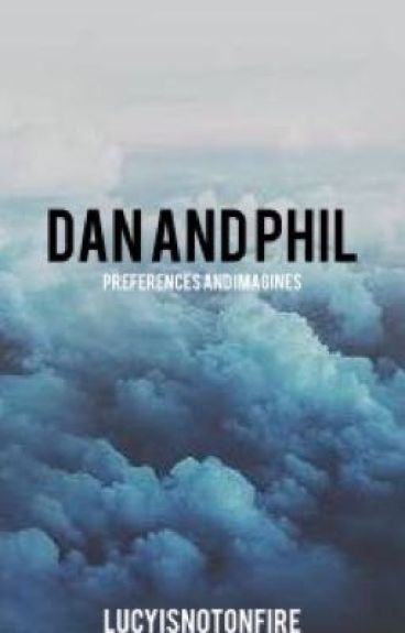 Dan and Phil preferences *FINISHED*