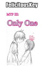 MTP #3: Only One by FelicitousKey