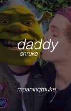 daddy - shruke by moaninqmuke