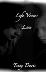 Life Versus Love by tracydee18